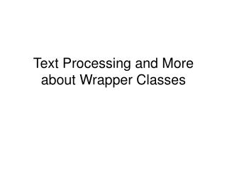 Text Processing and More about Wrapper Classes