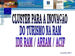 CLUSTER PARA A INOVAÇÃO  DO TURISMO NA RAM IDE RAM / AREAM / ACIF