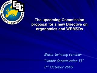 The upcoming Commission proposal for a new Directive on ergonomics and WRMSDs