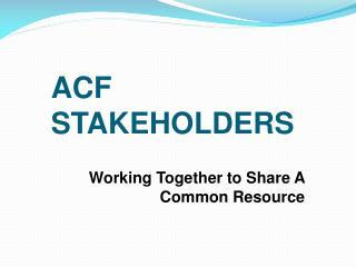 ACF  STAKEHOLDERS