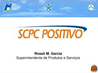 Roseli M. Garcia  Superintendente de Produtos e Serviços