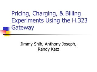 Pricing, Charging, & Billing Experiments Using the H.323 Gateway
