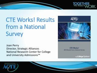 CTE Works! Results  from a National  Survey