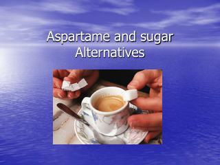 Aspartame and sugar Alternatives