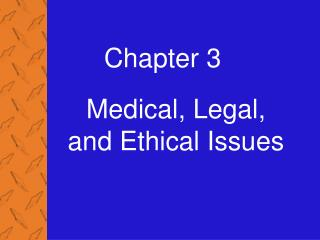 Medical, Legal, and Ethical Issues