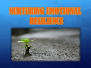 NURTURING EMOTIONAL  RESILIENCE