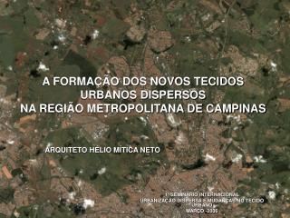A FORMAÇÃO DOS NOVOS TECIDOS URBANOS DISPERSOS  NA REGIÃO METROPOLITANA DE CAMPINAS