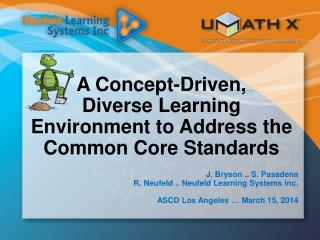 A Concept-Driven ,  Diverse  Learning  Environment  to Address the Common Core Standards