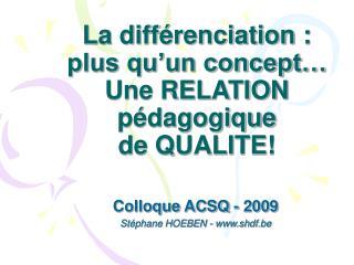 La différenciation : plus qu'un concept… Une RELATION pédagogique  de QUALITE!