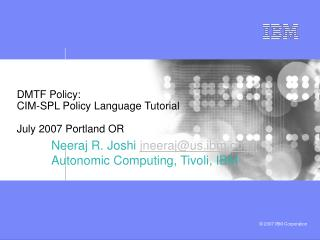 DMTF Policy:  CIM-SPL Policy Language Tutorial July 2007 Portland OR