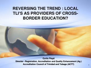 REVERSING THE TREND : LOCAL TLI'S AS PROVIDERS OF CROSS-BORDER EDUCATION?