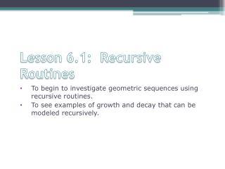 Lesson 6.1:  Recursive Routines