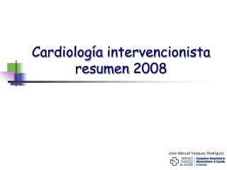 Cardiología intervencionista resumen  2008