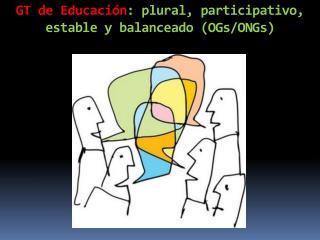 GT de Educación : plural, participativo, estable y balanceado ( OGs / ONGs )