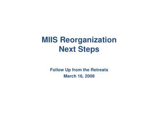 MIIS Reorganization  Next Steps