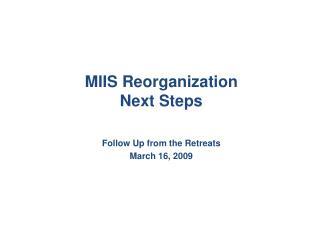 MIIS Reorganization  Next Steps