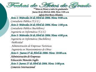 Acto 1: Miércoles 26 de Abril de 2006. Hora: 9:00 a.m. Contaduría Pública (T.S.U.)