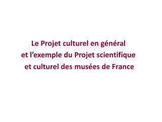 Le Projet culturelen général  et l'exemple du Projet scientifique