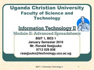 BSIT 1, BES 1 January Semester 2010 Mr. Ronald Ssejjuuko 0712 029 838