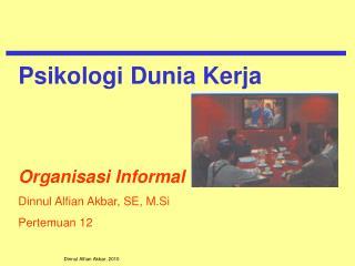 Organisasi Informal Dinnul Alfian Akbar, SE, M.Si Pertemuan 12