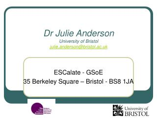 Dr Julie Anderson University of Bristol julie.anderson@bristol.ac.uk