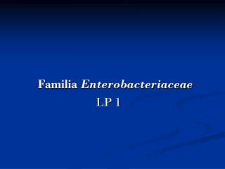 Familia  Enterobacteriaceae LP 1