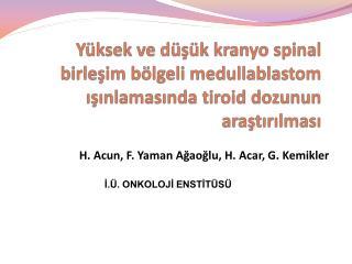 H. Acun, F. Yaman Ağaoğlu, H. Acar, G. Kemikler