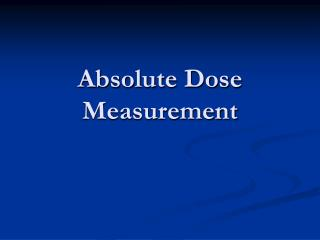 Absolute Dose Measurement