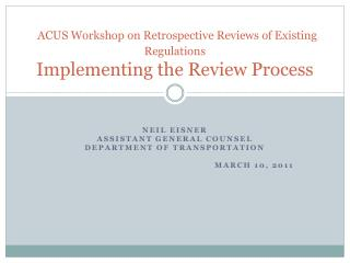 ACUS Workshop on Retrospective Reviews of Existing Regulations  Implementing the Review Process