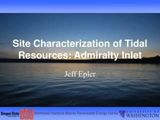 Site Characterization of Tidal Resources: Admiralty Inlet
