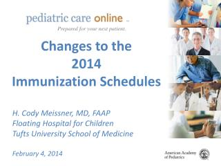 Changes to the 2014 Immunization Schedules H. Cody Meissner, MD, FAAP