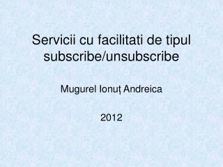 Servicii cu facilitati de tipul subscribe/unsubscribe