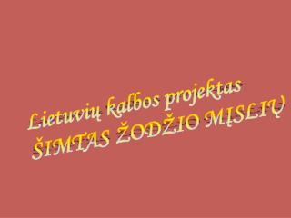 Lietuvi ų kalbos projektas ŠIMTAS ŽODŽI O  MĮSL I Ų