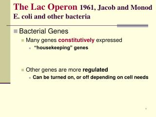 The Lac Operon 1961 ,  Jacob and Monod E. coli and other bacteria