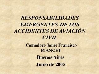 RESPONSABILIDADES EMERGENTES 	DE LOS ACCIDENTES DE AVIACIÓN CIVIL