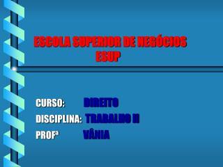 ESCOLA SUPERIOR DE NEGÓCIOS                             ESUP