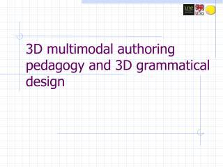 3D multimodal authoring pedagogy and 3D grammatical design