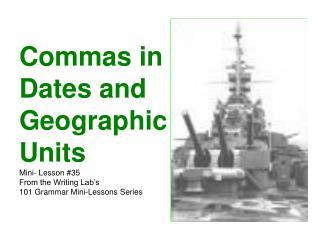 Commas in  Dates and Geographic  Units  Mini- Lesson 35 From the Writing Lab s  101 Grammar Mini-Lessons Series