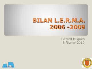 BILAN L.E.R.M.A. 2006 -2009