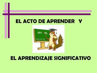 EL ACTO DE APRENDER   Y
