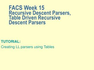 FACS Week 15 Recursive Descent Parsers,  Table Driven Recursive Descent Parsers