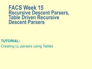 FACS Week 15 Recursive Descent Parsers,  Table Driven Recursive Descent Parsers