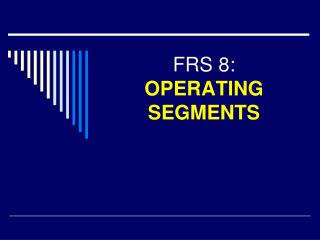 FRS 8:  OPERATING SEGMENTS