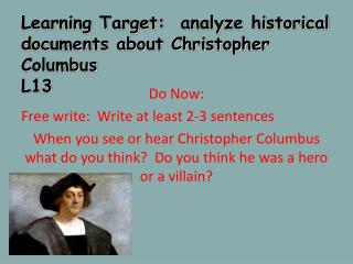 Learning Target:  analyze historical documents about Christopher Columbus L13
