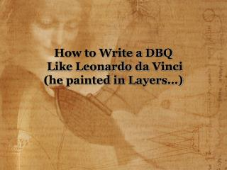 How to Write a DBQ  Like Leonardo  da  Vinci (he painted in Layers…)