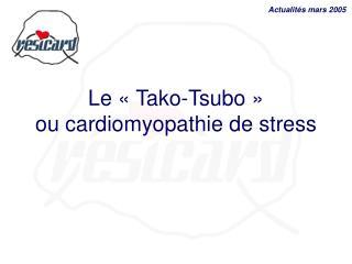 Le «Tako-Tsubo» ou cardiomyopathie de stress