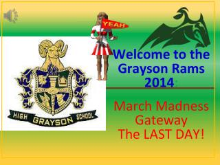 Welcome to the Grayson Rams 2014 :  March Madness Gateway The LAST DAY!