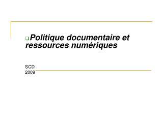 Politique documentaire et ressources numériques SCD 2009