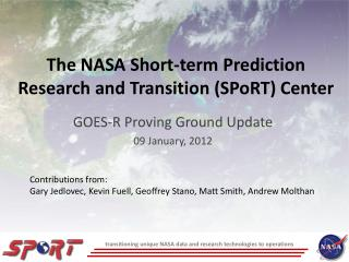 The NASA Short-term Prediction Research and Transition ( SPoRT ) Center