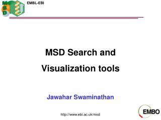 MSD Search and Visualization tools Jawahar Swaminathan